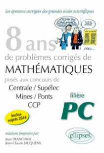 8 années de sujets corrigés posés aux concours Centrale/Supélec, Mines/Ponts et CCP corrigés - filière PC