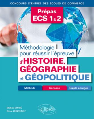 Méthodologie pour réussir l'épreuve d'Histoire-Géographie et Géopolitique - Méthode, conseils et sujets corrigés - Prépas ECS - Concours d'entrée des écoles de commerce
