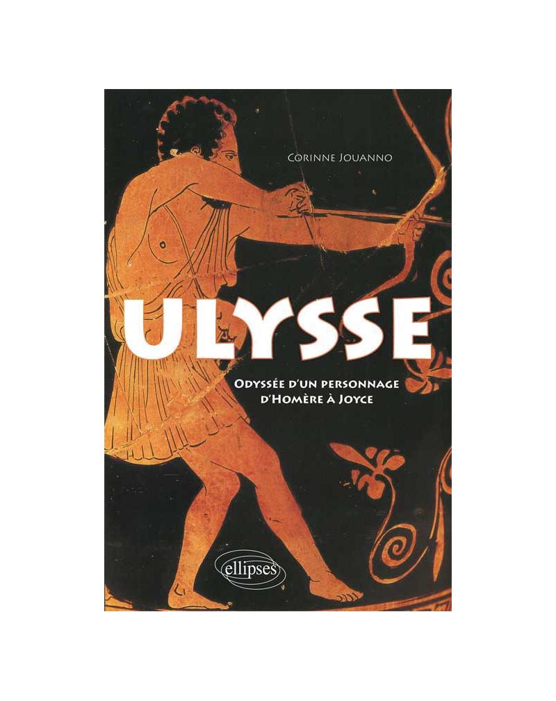 Ulysse. Odyssée d'un personnage, d'Homère à Joyce