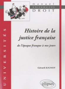 Histoire de la justice française. De l'époque franque à nos jours
