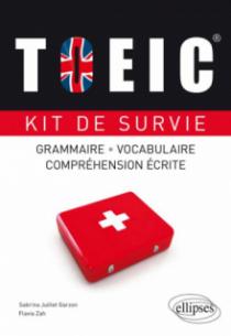 TOEIC. Kit de survie. Grammaire, vocabulaire, compréhension écrite.
