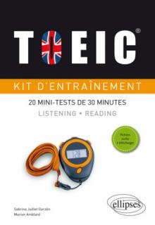 TOEIC®. Kit d'entraînement. 20 mini-tests de 30 minutes. Listening et Reading (avec fichiers audio)