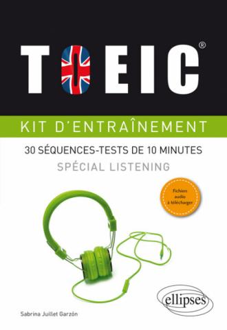 TOEIC® Kit d'entraînement. Spécial listening. 30 séquences-tests de 10 minutes (avec fichiers audio)