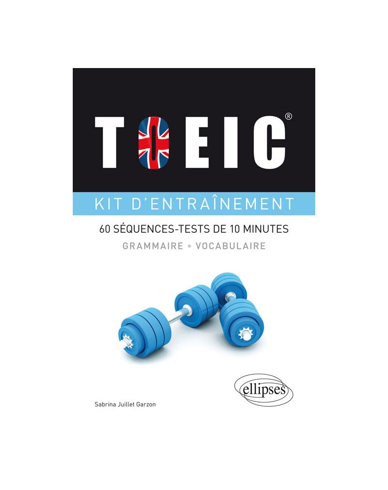 TOEIC®. Kit d'entraînement à la grammaire et au vocabulaire. 60 séquences-tests de 10 minutes