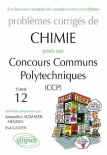 Chimie - Problèmes corrigés posés aux CCP de 2008 à 2011 - Tome 12