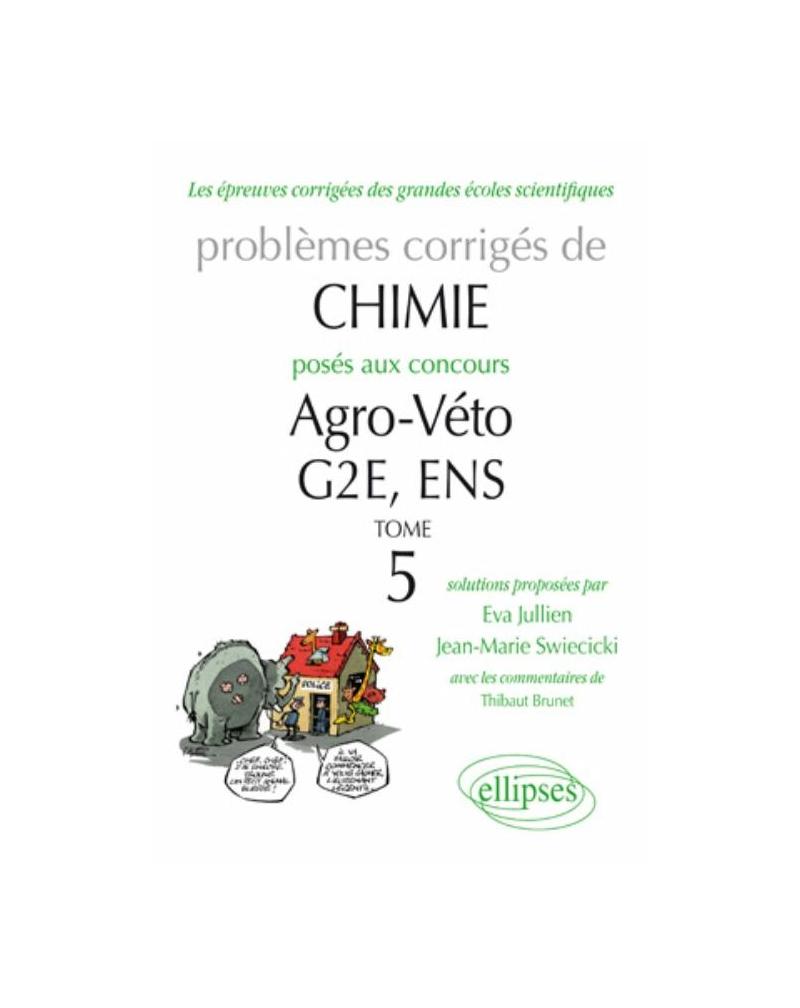Chimie - Problèmes corrigés posés aux concours Agro/veto, G2E et ENS (tome 5) de 2007 à 2010