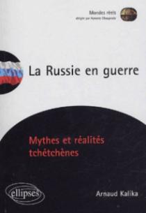La Russie en guerre - Mythes et réalités tchétchènes