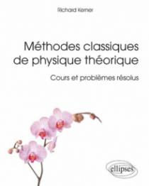 Méthodes classiques de physique théorique - Cours et problèmes résolus