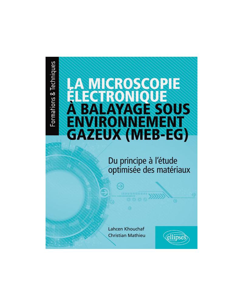 La microscopie électronique à balayage sous environnement gazeux (MEB-EG) - Du principe à l'étude optimisée des matériaux