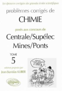 Chimie Centrale/Supélec et Mines/Ponts 1998-2000 - Tome 5