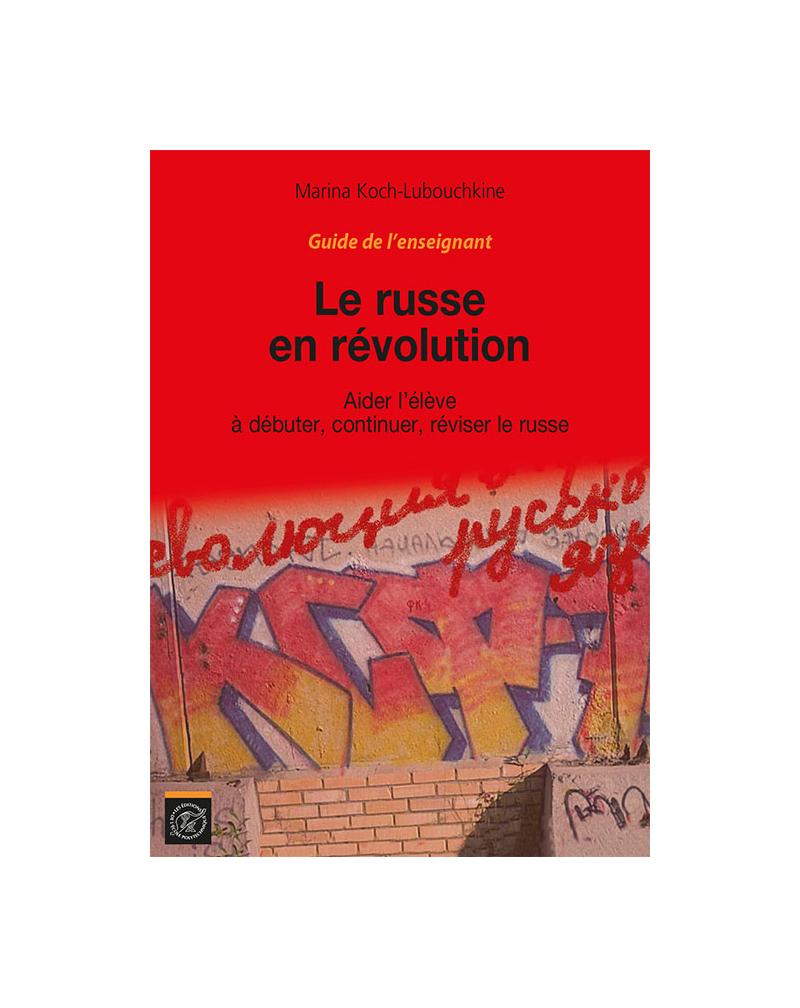 Guide de l'enseignant Le Russe en révolution - Aider l'élève à débuter, continuer, réviser le russe