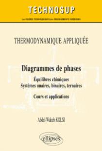 THERMODYNAMIQUE APPLIQUÉE - Diagrammes de phases - Équilibres chimiques. Systèmes unaires, binaires, ternaires - Cours et applications