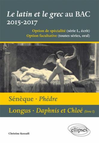 Le latin et le grec au bac 2015/2017 - écrit et oral. Sénèque - Phèdre. Longus - Daphnis et Cloé (livre 1)