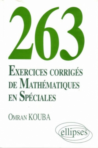 263 exercices corrigés de Mathématiques en Spéciales