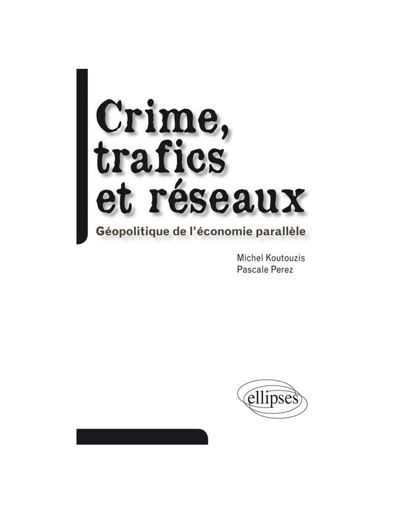 Crime, trafics et réseaux. Géopolitique de l'économie parallèle