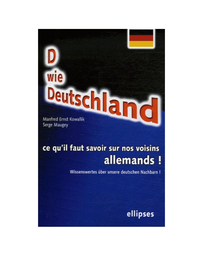 D wie Deutschland. Wissenswertes über unsere deutschen Nachbarn! Ce qu'il faut savoir sur nos voisins allemands