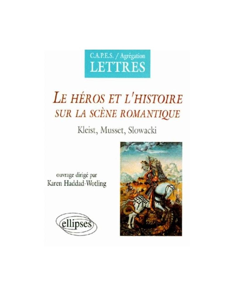 Le héros et l'histoire sur la scène romantique, Kleist, Musset, Slowacki