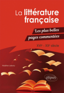 La littérature française - Les plus belles pages commentées. XVIe-XXe siècle