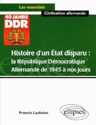 Histoire d'un Etat disparu : la République Démocratique Allemande de 1945 à nos jours