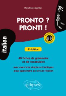 Pronto ? Pronti ! 40 fiches de grammaire et de vocabulaire avec exercices simples et ludiques pour apprendre ou réviser l'italien (avec fichiers audio), 2e édition