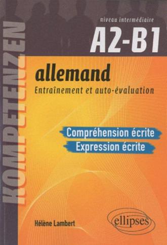 Allemand. Entraînement et auto-évaluation. Compréhension écrite et Expression écrite. Niveau intermédiaire A2-B1. Compétences CECRL. Entraînement et autoévaluation