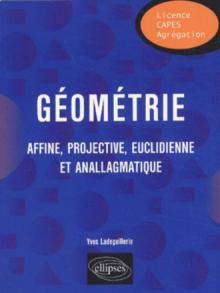 Géométrie - Affine, projective, euclidienne et anallagmatique
