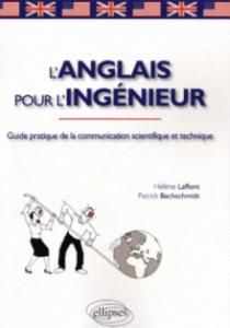 L'anglais pour l'ingénieur. Guide pratique de la communication scientifique et technique