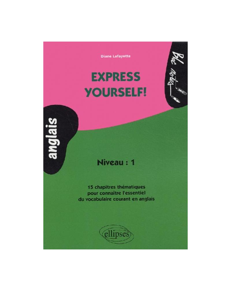 Express yourself! 15 chapitres thématiques pour connaître l'essentiel du vocabulaire courant en anglais