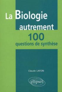 La biologie autrement - 100 questions de synthèse