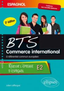 Espagnol. BTS Commerce International à référentiel commun européen. Réussir l'épreuve E2. 2e édition