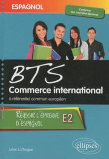 Espagnol - BTS Commerce International à référentiel commun européen - Réussir l'épreuve E2 d'espagnol