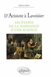 D'Aristote à Lavoisier  - Les étapes de la naissance d'une science