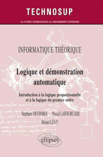 INFORMATIQUE THÉORIQUE - Logique et démonstration automatique - Introduction à la logique propositionnelle et à la logique du premier ordre (Niveau A)
