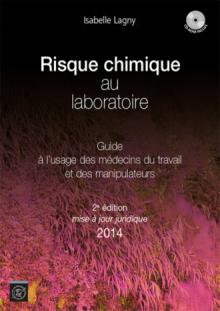 Risque chimique au laboratoire - Guide à l'usage des médecins du travail et des manipulateurs. 2ème édition mise à jour juridique 2014