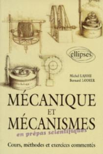 Mécanique et mécanismes en classe préparatoire - Cours, méthodes et exercices commentés