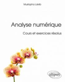 Analyse numérique - Cours et exercices résolus