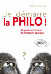 Je démarre la philo !  40 questions / réponses de philosophie appliquée