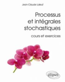 Processus et intégrales stochastiques (cours et exercices corrigés)