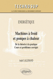 ÉNERGÉTIQUE - Machines à froid et pompes à chaleur - De la théorie à la pratique. Cours et problèmes corrigés (niveau C)