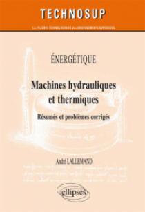 ÉNERGÉTIQUE - Machines hydrauliques et thermiques - Résumés et problèmes corrigés (niveau C)