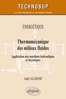 Énergétique - Thermomécanique des milieux fluides - Application aux machines hydrauliques et thermiques