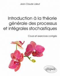 Introduction à la théorie générale des processus et intégrales stochastiques - Cours et et exercices corrigés