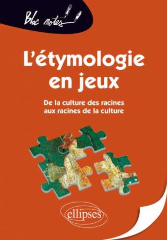 L'étymologie en jeux, De la culture des racines aux racines de la culture - 2e édition