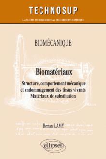 Biomécanique - Biomatériaux - Structure, comportement mécanique et endommagement des tissus vivants. Matériaux de substitution - Niveau C