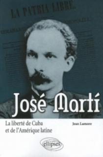 José Martí. La liberté de Cuba et de l'Amérique latine