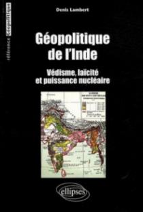 Géopolitique de l'Inde. Védisme, laïcité et puissance nucléaire