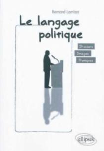 Le langage politique. discours • images • pratiques