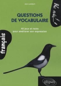 Questions de vocabulaire 40 jeux et tests pour améliorer son expression