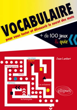Vocabulaire. Plus de 100 jeux et quiz  pour vous tester et découvrir le secret des mots