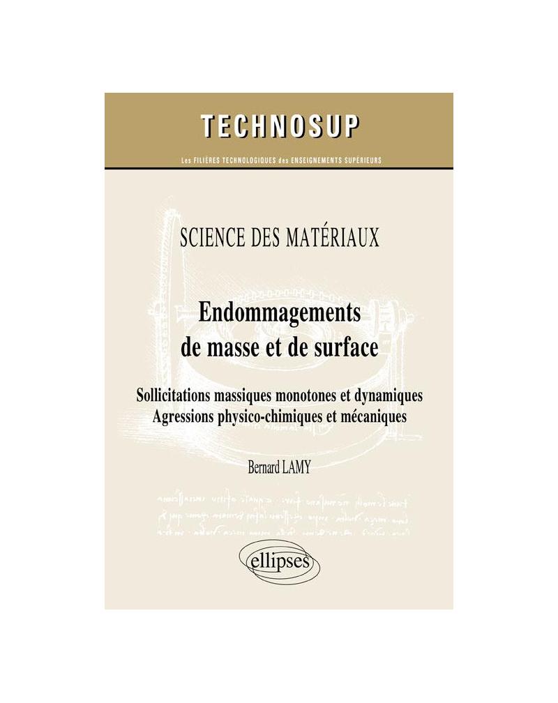SCIENCE DES MATÉRIAUX - Endommagements de masse et de surface - Sollicitations massiques monotones et dynamiques. Agressions physico-chimiques et mécaniques (Niveau C)